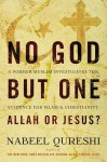 No God but One: Allah or Jesus?: A Former Muslim Investigates the Evidence for Islam and Christianity - Nabeel Qureshi