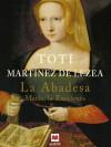 La abadesa. María, la Excelenta - Toti Martínez de Lezea