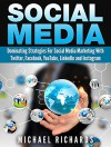 Social Media: Dominating Strategies for Social Media Marketing with Twitter, Facebook, Youtube, LinkedIn and Instagram - Michael Richards