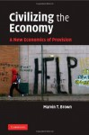 Civilizing the Economy - Marvin T. Brown