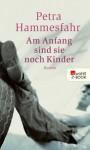 Am Anfang sind sie noch Kinder (German Edition) - Petra Hammesfahr