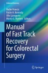 Manual of Fast Track Recovery for Colorectal Surgery (Enhanced Recovery) - Nader Francis, Robin H. Kennedy, Olle Ljungqvist, Monty G. Mythen