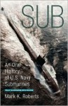 Sub: An Oral History of US Navy Submarines - Mark Roberts
