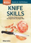 Knife Skills: An Illustrated Kitchen Guide to Using the Right Knife the Right Way. a Storey Basics Title - William Collins