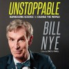 Unstoppable: Harnessing Science to Change the World - -Macmillan Audio-, Bill Nye, Bill Nye