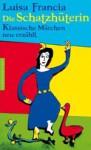 Die Schatzhüterin. Klassische Märchen neu erzählt - Luisa Francia