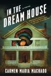 In the Dream House - Carmen Maria Machado