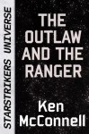 Star Saga Short Story - The Outlaw and the Ranger - Ken McConnell