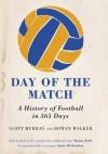 Day Of The Match: A History Of Football In 366 Days. Scott Murray And Rowan Walker - Rowan Walker, Scott Murray