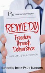 Remedy: Freedom Through Deliverance - Michael French, Bill French, John Paul Jackson