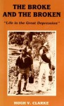 The Broke and the Broken: Life in the Great Depression - Hugh V. Clarke