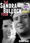 The Sandra Bullock Files: From Speed to Gravity - Brian Rowe