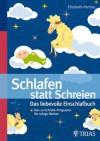 Schlafen statt schreien: Das liebevolle Einschlafbuch: Das 10-Schritte-Programm für ruhige Nächte Aus dem Amerikanischen (German Edition) - Elizabeth Pantley, Kirsten Sonntag