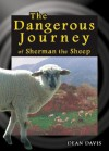 The Dangerous Journey of Sherman the Sheep - Dean Davis