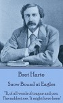 "Snow Bound at Eagles: ""If, of all words of tongue and pen, The saddest are, 'It might have been"" - Bret Harte"
