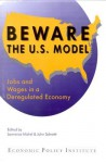 Beware the U. S. Model: Jobs and Wages in a Deregulated Economy - Lawrence Mishel, John Schmitt