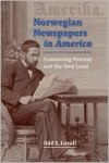 Norwegian Newspapers in America: Connecting Norway and the New Land - Odd Sverre Lovoll