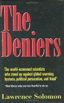 The Deniers: The World-Renowned Scientists Who Stood Up Against Global Warming Hysteria, Political Persecution and Fraud - Lawrence Solomon