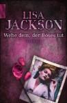 Wehe Dem, Der Böses Tut - Lisa Jackson, Elisabeth Hartmann