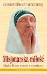Misjonarska miłość. Matka Teresa w teorii i praktyce - Christopher Hitchens