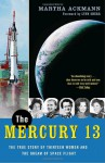 The Mercury 13: The True Story of Thirteen Women and the Dream of Space Flight - Martha Ackmann, Lynn Sherr