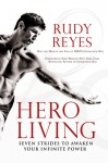 Hero Living: Seven Strides to Awaken Your Infinite Power - Rudy Reyes, Evan Wright