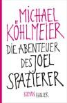 Die Abenteuer des Joel Spazierer: Roman (German Edition) - Michael Köhlmeier
