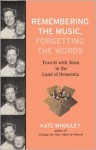 Remembering the Music, Forgetting the Words: Travels with Mom in the Land of Dementia - Kate Whouley