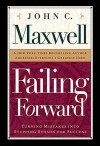 Failing Forward: How to Make the Most of Your Mistakes - John C. Maxwell