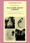 Mallarmé, Manet and Redon: Visual and Aural Signs and the Generation of Meaning - Penny Florence