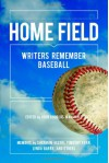 Home Field: Writers Remember Baseball - Sherman Alexie, Timothy Egan, John Douglas Marshall