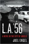 L.A. '56: A Devil in the City of Angels - Joel Engel