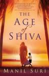 The Age of Shiva - Manil Suri