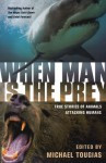 When Man is the Prey: True Stories of Animals Attacking Humans - Michael J. Tougias