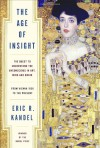 The Age of Insight: The Quest to Understand the Unconscious in Art, Mind, and Brain, from Vienna 1900 to the Present - Eric Kandel
