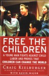 Free the Children: A Young Man Fights Against Child Labor and Proves that Children Can Change the World - Craig Kielburger, Kevin Major