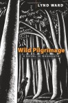 Wild Pilgrimage: A Novel in Woodcuts - Lynd Ward