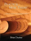 Practical Music Theory: A Guide to Music as Art, Language, and Life - Brian Dunbar