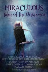 Miraculous: Tales of the Unknown - Krystal George, Amber Streed, Cheryl Casey, Amanda Alberson, Kate Marie Robbins, Heather Kirchhoff, D.L. Kelly, S. Cu'Anam Policar, Lisa Marie Pottgen
