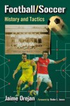 Football/Soccer: History and Tactics - Jaime Orejan, Robyn L. Jones