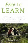 Free to Learn: Why Unleashing the Instinct to Play Will Make Our Children Happier, More Self-Reliant, and Better Students for Life - Peter Gray