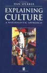 Explaining Culture: A Naturalistic Approach - Dan Sperber