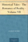 Historical Tales - The Romance of Reality - Volume VII - Charles Morris