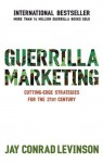 Guerrilla Marketing: Cutting-edge strategies for the 21st century - Jay Conrad Levinson