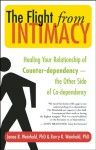 The Flight from Intimacy: Healing Your Relationship of Counter-dependence - The Other Side of Co-dependency - Janae B. Weinhold, Barry K. Weinhold, John Bradshaw
