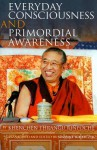 Everyday Consciousness and Primordial Awareness - Khenchen Thrangu, Susanne Schefczyk