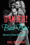 Danger! Bad Boy (Beware of Bad Boy) - April Brookshire