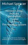Meniere's Help Reports - Metabolism, Thyroid, Endocrine - The Hormone System: Overcoming Meniere's Disease by dealing with root causes and triggers (The Meniere's Help reports Book 3) - Michael Spencer