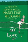 40 Love: A Novel - Madeleine Wickham
