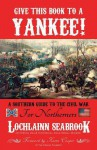 Give This Book to a Yankee! a Southern Guide to the Civil War for Northerners - Lochlainn Seabrook
